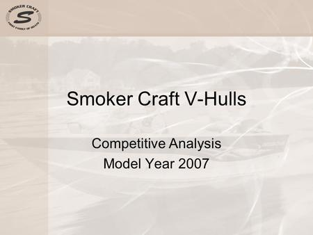 Smoker Craft V-Hulls Competitive Analysis Model Year 2007.