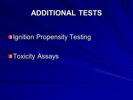 ADDITIONAL TESTS Ignition Propensity Testing Toxicity Assays.