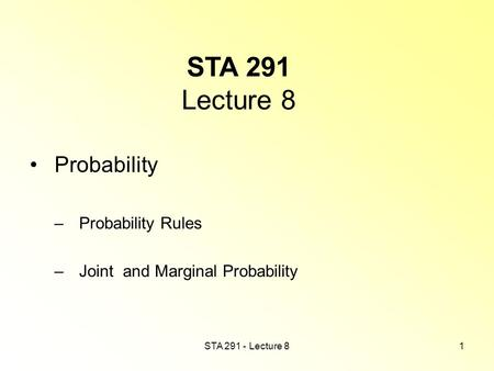 STA 291 - Lecture 81 STA 291 Lecture 8 Probability – Probability Rules – Joint and Marginal Probability.