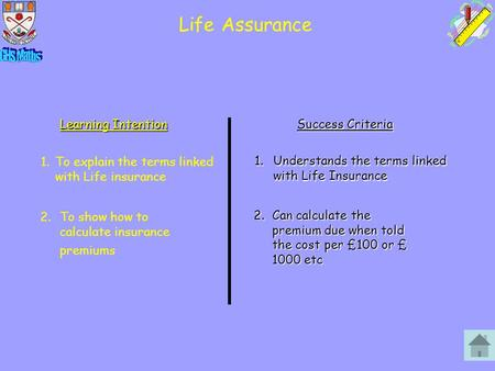 Life Assurance Learning Intention Success Criteria 1.Understands the terms linked with Life Insurance 1.To explain the terms linked with Life insurance.
