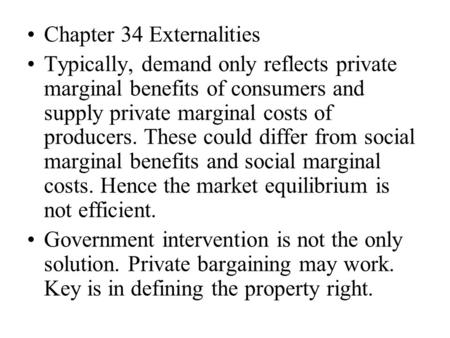 Chapter 34 Externalities Typically, demand only reflects private marginal benefits of consumers and supply private marginal costs of producers. These could.