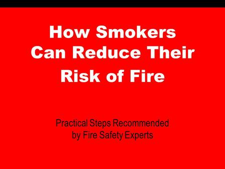 How Smokers Can Reduce Their Risk of Fire Practical Steps Recommended by Fire Safety Experts.