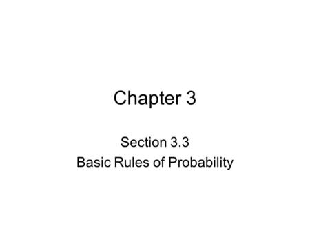 Chapter 3 Section 3.3 Basic Rules of Probability.