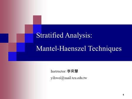 Stratified Analysis: Mantel-Haenszel Techniques Instructor: 李奕慧 1.