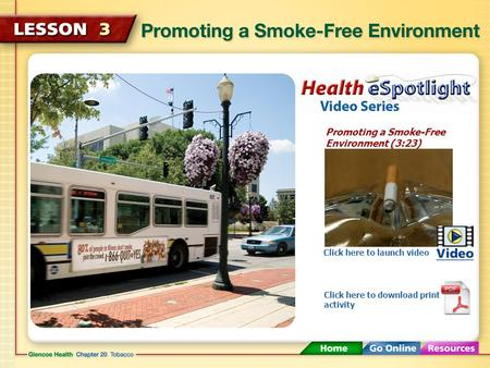 Promoting a Smoke-Free Environment (3:23) Click here to launch video Click here to download print activity.