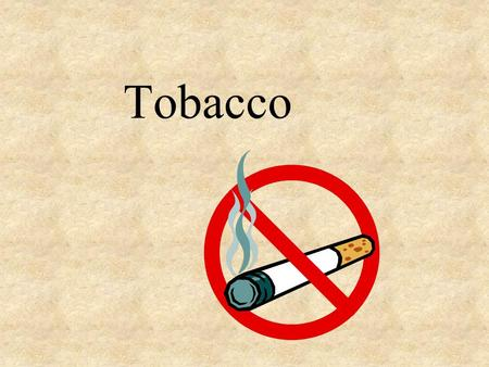 Tobacco. A High-Risk Behavior 1 in 5 teens smokes 1 million teens start every year Everyday 6,000 light their 1 st 3,000 become regular smokers.