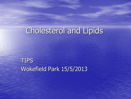 Cholesterol and Lipids TIPS Wokefield Park 15/5/2013.