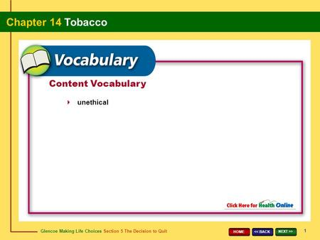 Glencoe Making Life Choices Section 5 The Decision to Quit Chapter 14 Tobacco 1 > HOME Content Vocabulary unethical.
