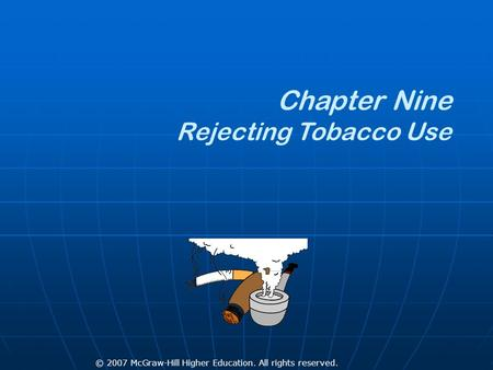 © 2007 McGraw-Hill Higher Education. All rights reserved. Chapter Nine Rejecting Tobacco Use.