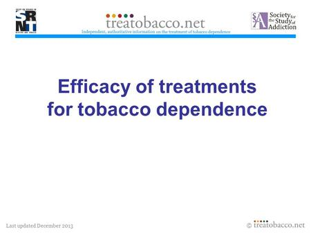 Last updated December 2013  Efficacy of treatments for tobacco dependence treatobacco.net.