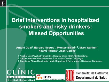 Brief interventions in hospitalized smokers and risky drinkers: Missed Opportunities Antoni Gual 1, Bárbara Segura 1, Montse Ballbè 1,2, Marc Walther 1,