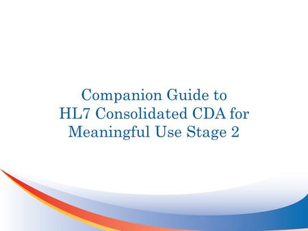 Companion Guide to HL7 Consolidated CDA for Meaningful Use Stage 2.
