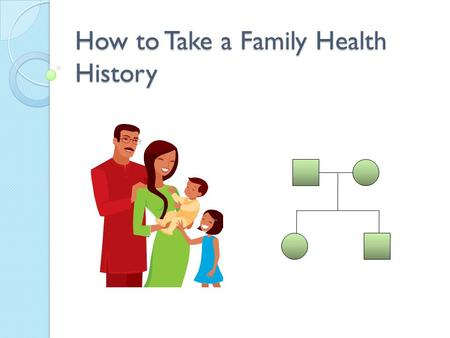 How to Take a Family Health History. What is a genetic disease?