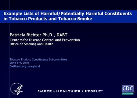 Patricia Richter Ph.D., DABT Centers for Disease Control and Prevention Office on Smoking and Health Tobacco Product Constituents Subcommittee June 8-9,