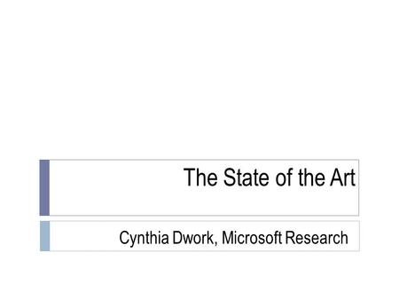 The State of the Art Cynthia Dwork, Microsoft Research TexPoint fonts used in EMF. Read the TexPoint manual before you delete this box.: A A AA A AAA.