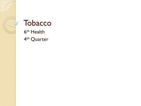 Tobacco 6th Health 4th Quarter.
