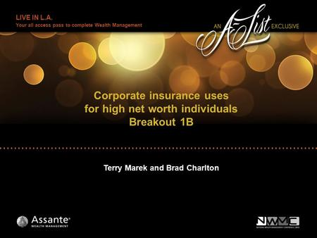 LIVE IN L.A. Your all access pass to complete Wealth Management Corporate insurance uses for high net worth individuals Breakout 1B Terry Marek and Brad.