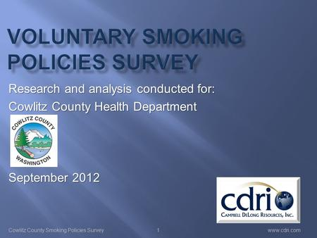 Cowlitz County Smoking Policies Surveywww.cdri.com Research and analysis conducted for: Cowlitz County Health Department September 2012 1.