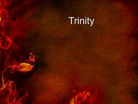 Trinity. Trinity We worship one God who exists eternally in three persons: Father, Son, and Holy Spirit.