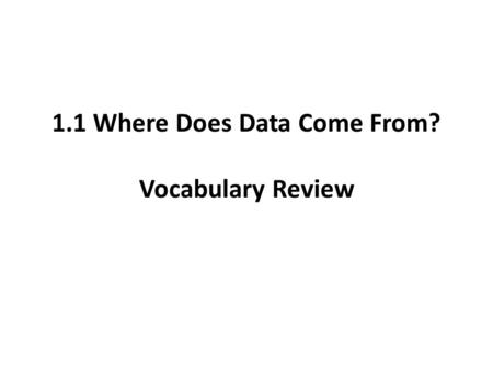 1.1 Where Does Data Come From? Vocabulary Review.