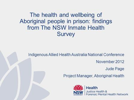 Acknowledgements 2009 Inmate Health Survey (IHS), Investigators: Devon Indig, Libby Topp, Elizabeth McEntyre, Bronwen Ross, Peter Kemp, Denise Monkley,