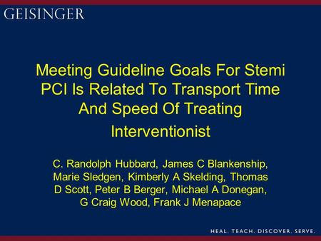 Meeting Guideline Goals For Stemi PCI Is Related To Transport Time And Speed Of Treating Interventionist C. Randolph Hubbard, James C Blankenship, Marie.