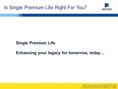 Is Single Premium Life Right For You? Availability may vary by state. Forms #3UBJ05 & 3EBJ05. Products issued by and all policy benefits are the responsibility.