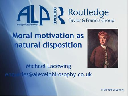 © Michael Lacewing Moral motivation as natural disposition Michael Lacewing
