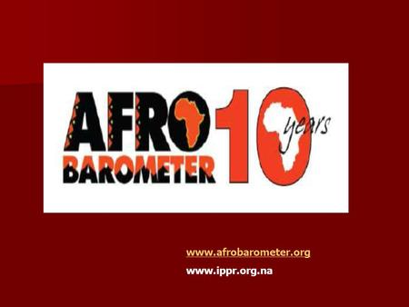 "Www.afrobarometer.org www.ippr.org.na. National Opinion Surveys: When and Where In ""reforming"" African countries (generally, multi party regimes that."