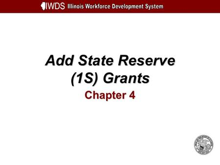 Add State Reserve (1S) Grants Chapter 4. Add State Reserve (1S) Grants 4-2 Objectives Understand How to Add a State Reserve (1S) Grant Enter Grant Plan.