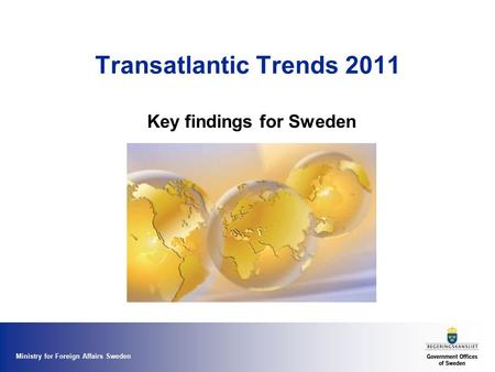 Ministry for Foreign Affairs Sweden Transatlantic Trends 2011 Key findings for Sweden.