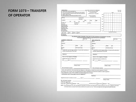 FORM 1073 – TRANSFER OF OPERATOR. This presentation will assist you in the completion of the Form 1073. The transfer of operator. Date of Last Revision: