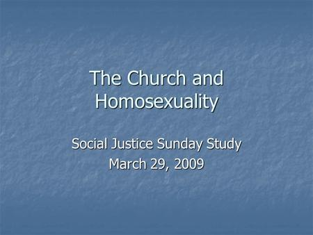 The Church and Homosexuality Social Justice Sunday Study March 29, 2009.