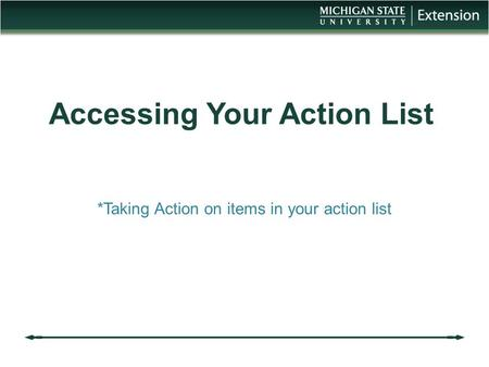 Accessing Your Action List *Taking Action on items in your action list.