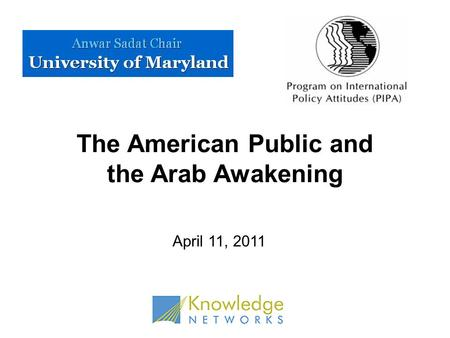 The American Public and the Arab Awakening April 11, 2011.