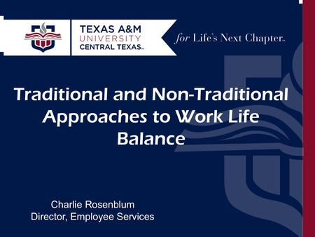 Work Life Balance: Traditional and Non-Traditional Approaches Charlie Rosenblum September 30, 2014 Traditional and Non-Traditional Approaches to Work Life.