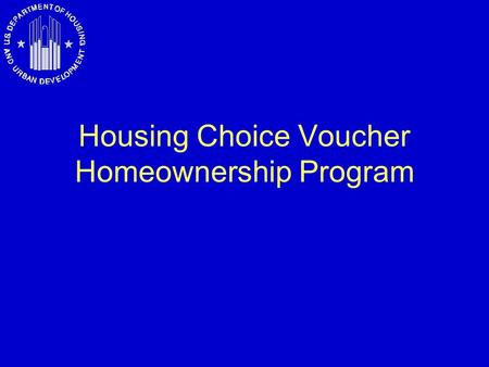 Housing Choice Voucher Homeownership Program. Voucher Homeownership Program Basic concept -- Instead of using voucher subsidy to help family with rent,