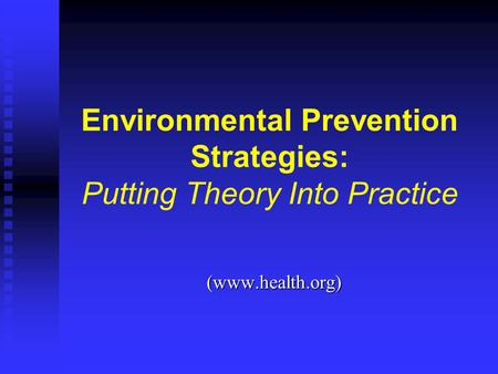 Environmental Prevention Strategies: Putting Theory Into Practice (www.health.org)
