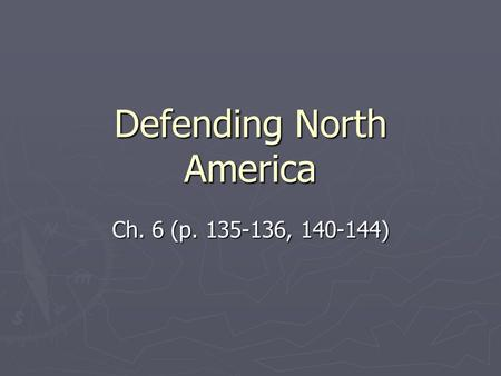 Defending North America Ch. 6 (p. 135-136, 140-144)