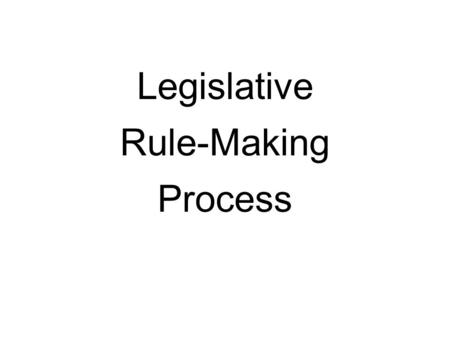 Legislative Rule-Making Process. Three Different Processes Higher Education 29A-3A-1 et seq State Board of Education 29A-3B-1 et seq All other state agencies.