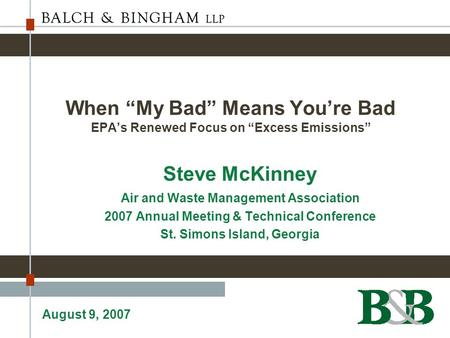 "When ""My Bad"" Means You're Bad EPA's Renewed Focus on ""Excess Emissions"" Steve McKinney Air and Waste Management Association 2007 Annual Meeting & Technical."