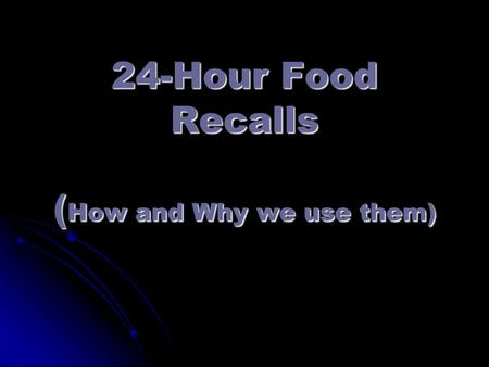 24-Hour Food Recalls ( How and Why we use them). Food Recalls Measure Program Effectiveness Change is our primary evaluation Change is our primary evaluation.