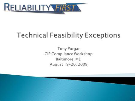 Tony Purgar CIP Compliance Workshop Baltimore, MD August 19-20, 2009 1.