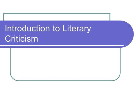 "Introduction to Literary Criticism. Definition and Use ""Literary criticism"" is the name given to works written by experts who critique— analyze—an author's."