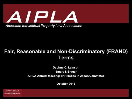 1 1 AIPLA American Intellectual Property Law Association Fair, Reasonable and Non-Discriminatory (FRAND) Terms Daphne C. Lainson Smart & Biggar AIPLA Annual.
