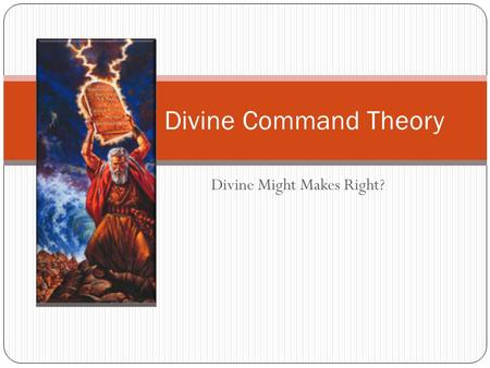 Divine Might Makes Right? Divine Command Theory. As a Metaethical theory, DCT states that … 'Good' =df 'approved of by God. 'Right' =df 'commanded by.