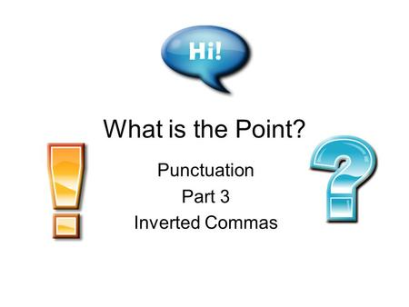What is the Point? Punctuation Part 3 Inverted Commas.