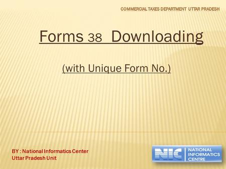 BY : National Informatics Center Uttar Pradesh Unit Forms 38 Downloading (with Unique Form No.)