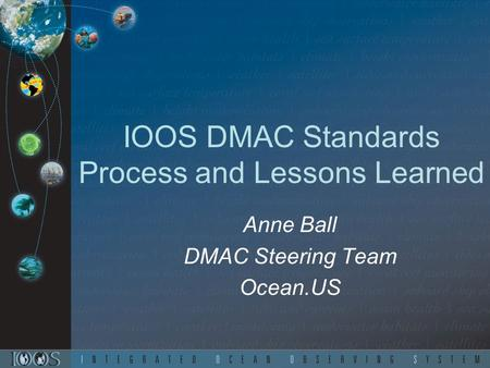 IOOS DMAC Standards Process and Lessons Learned Anne Ball DMAC Steering Team Ocean.US.