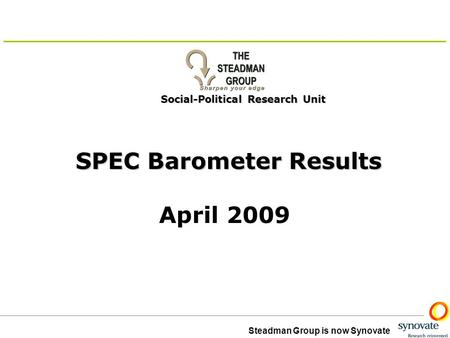 Steadman Group is now Synovate Social-Political Research Unit SPEC Barometer Results April 2009.